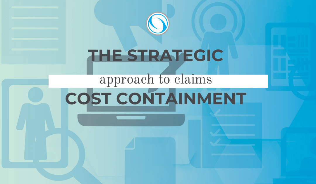 The Strategic Approach to Claims Cost Containment