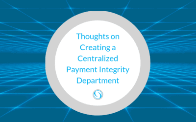 Thoughts on Creating a Centralized Payment Integrity Department