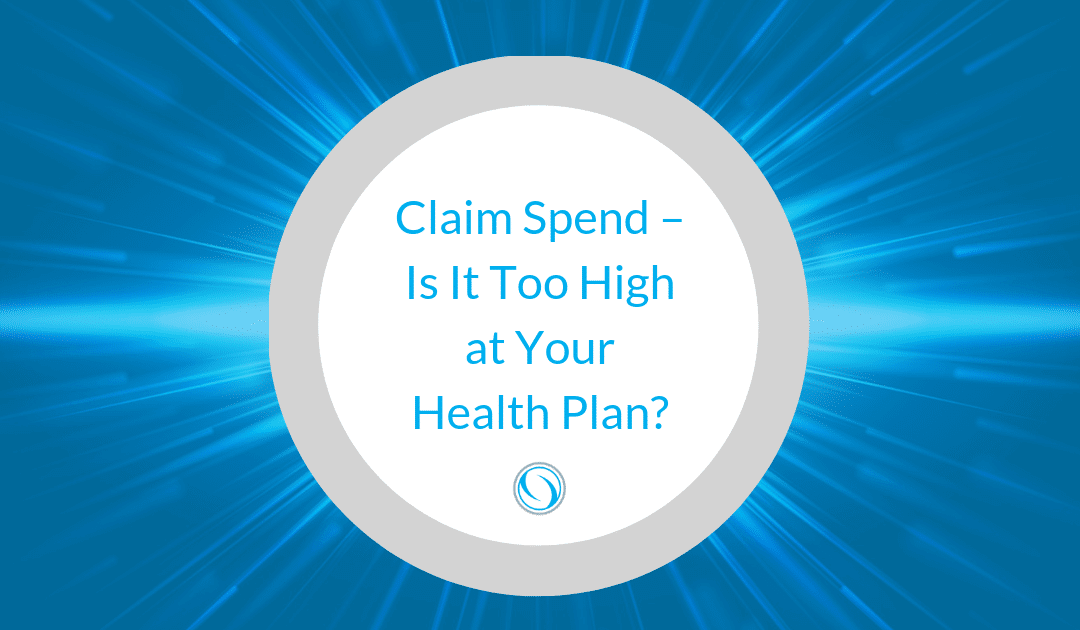 Claim Spend – Is It Too High at Your Health Plan?