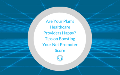 Are Your Plan's Healthcare Providers Happy? Tips on Boosting Your Net Promoter Score