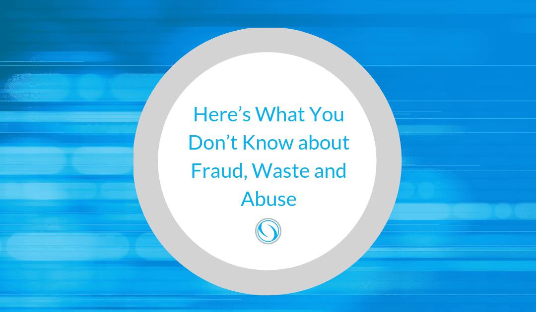 Here's What You Don't Know about Fraud, Waste and Abuse