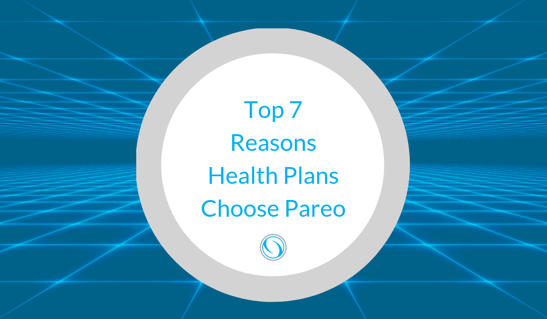 Top 7 Reasons Health Plans Choose Pareo
