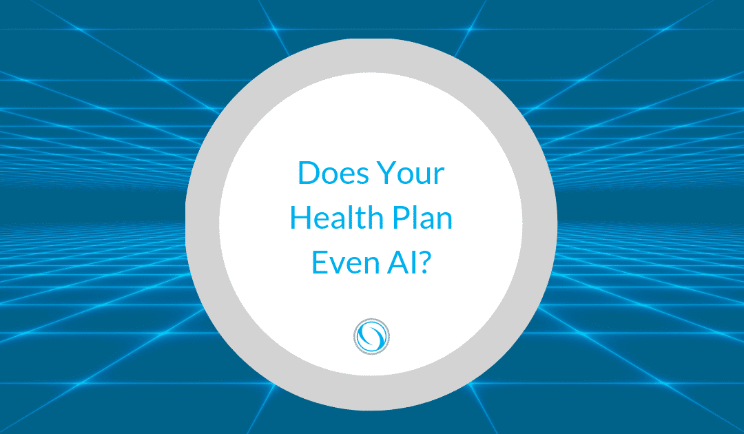 Does Your Health Plan Even A.I.?