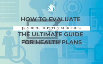 How to Evaluate Payment Integrity Solutions: The Ultimate Guide for Health Plans