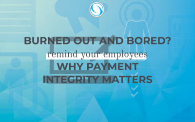 Burned out and Bored? Remind Your Employees Why Payment Integrity Matters