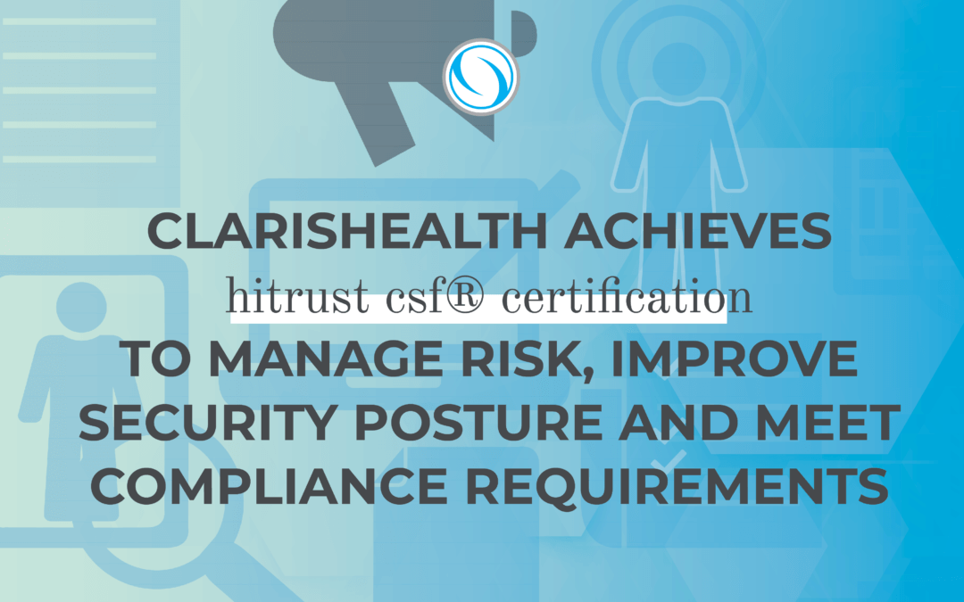 ClarisHealth Achieves HITRUST CSF® Certification to Manage Risk, Improve Security Posture and Meet Compliance Requirements
