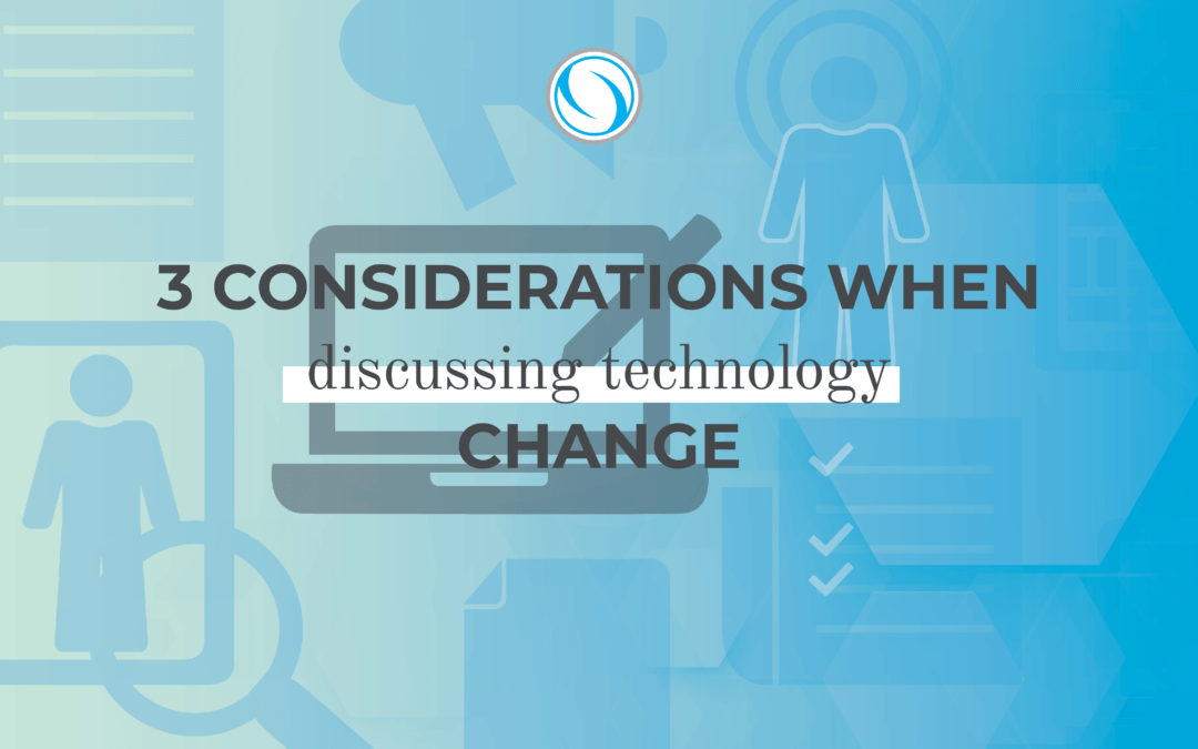 3 Considerations When Discussing Technology Change