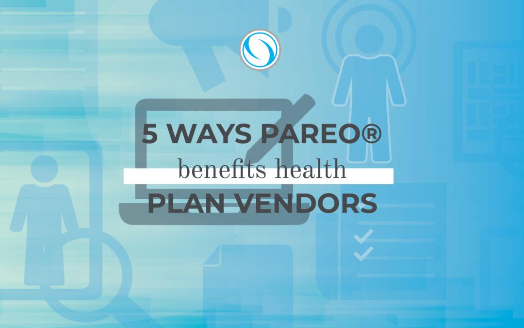 5 Ways Pareo® Benefits Health Plan Vendors