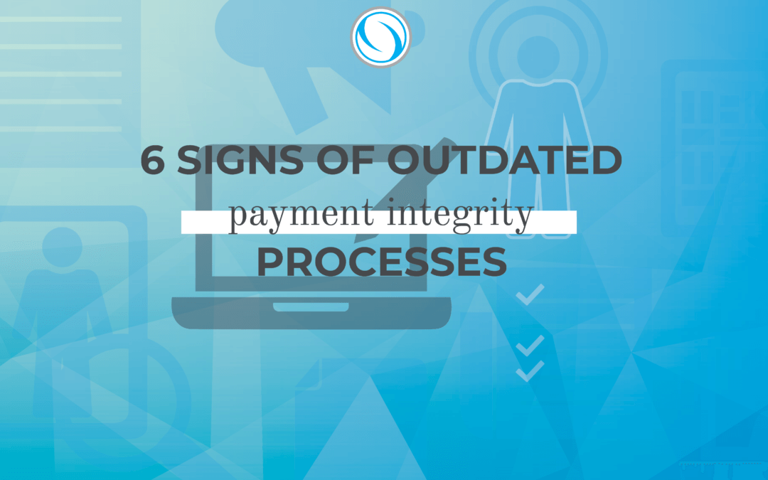 6 Signs of Outdated Payment Integrity Processes