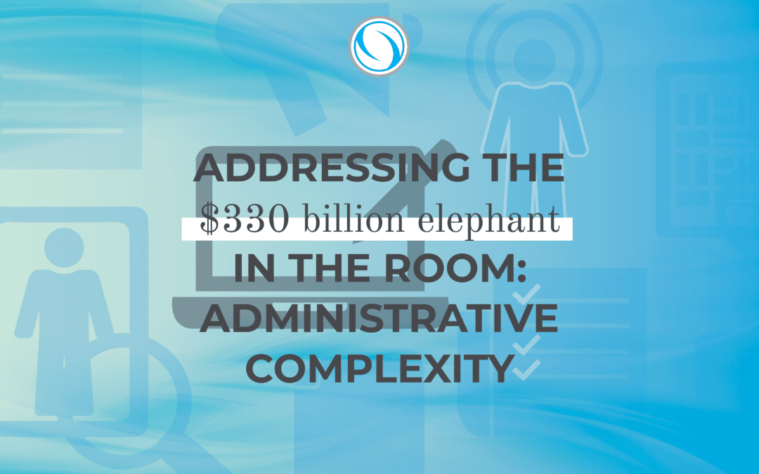 Addressing the $330 Billion Elephant in the Room: Administrative Complexity