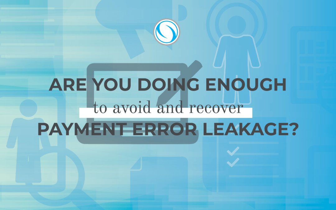 Are You Doing Enough to Avoid and Recover Payment Error Leakage?