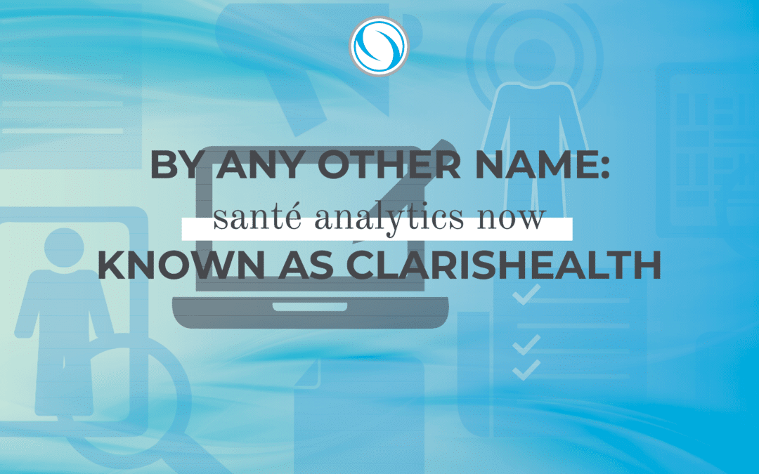 By Any Other Name: Sante Analytics Now Known as ClarisHealth