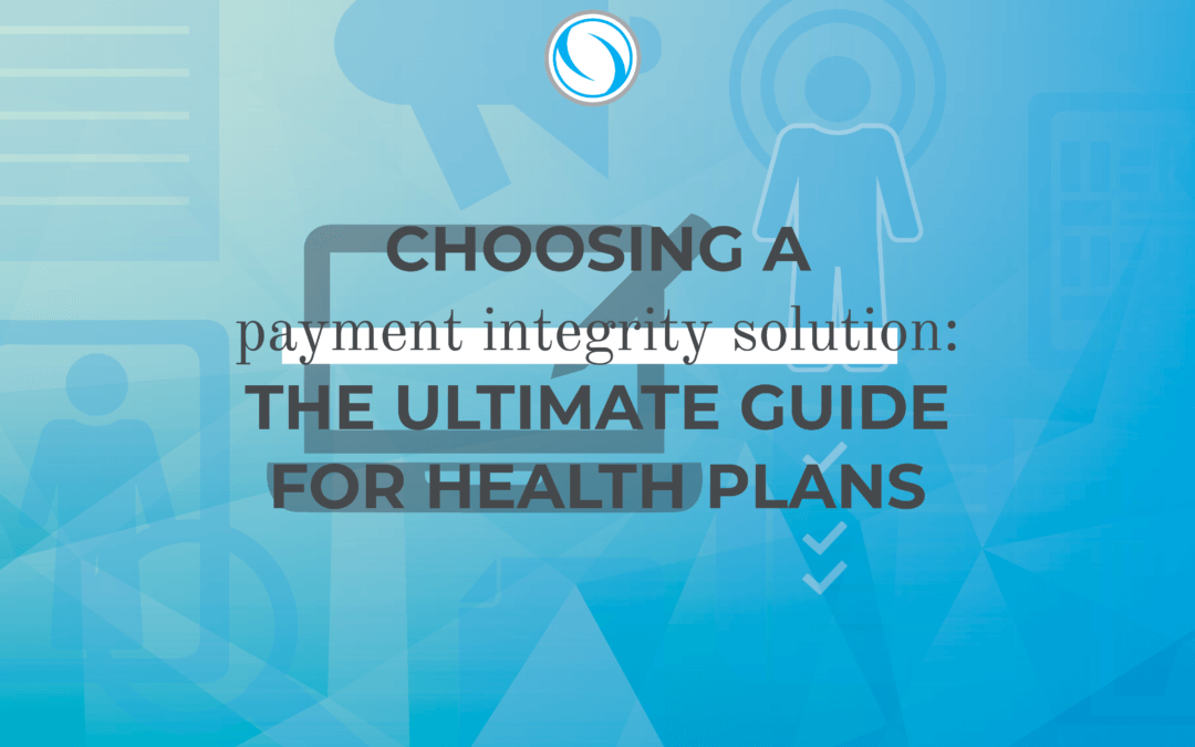 Choosing a Payment Integrity Solution: the Ultimate Guide for Health Plans