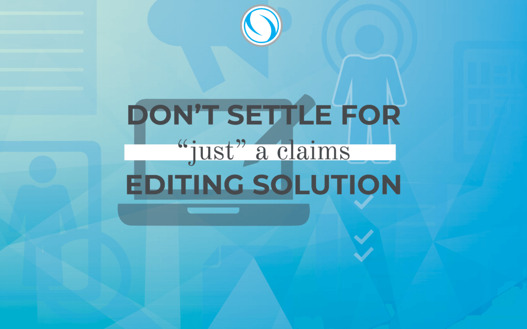 """Don't Settle for """"Just"""" A Claims Editing Solution"""
