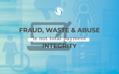 Fraud, Waste & Abuse is Not Total Payment Integrity