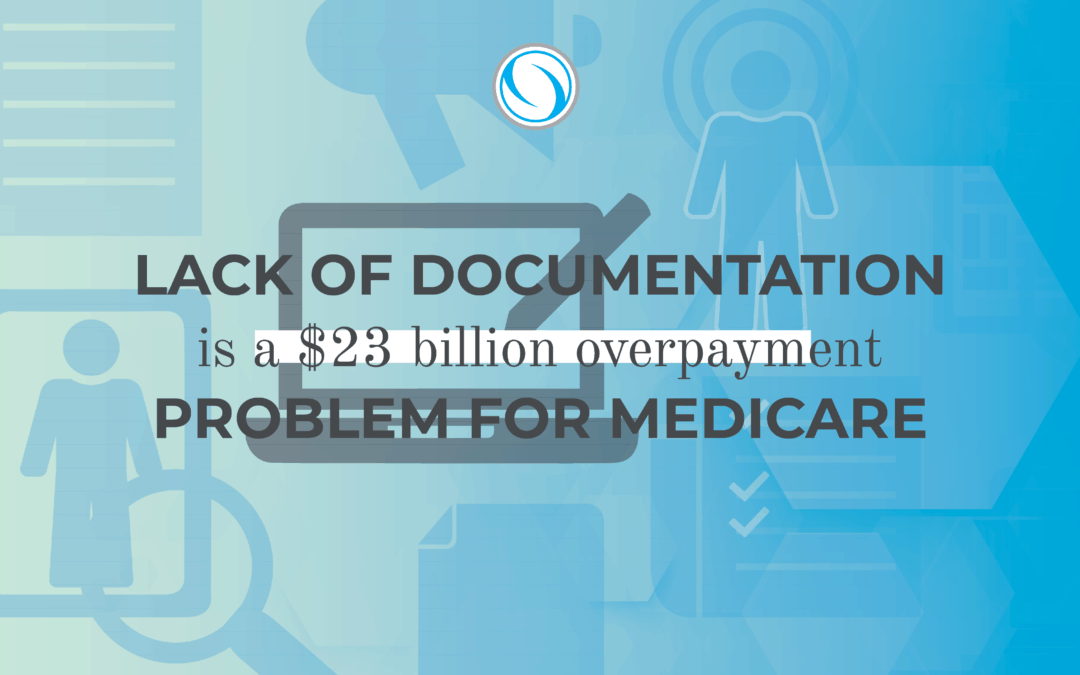 Lack of Documentation is a $23 Billion Overpayment Problem for Medicare