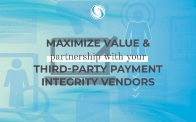 Maximize Value & Partnership with Your Third-Party Payment Integrity Vendors