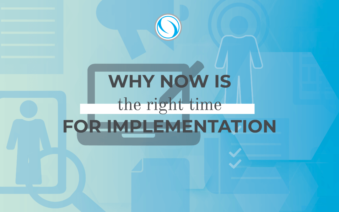 Why Now is the Right Time for Implementation