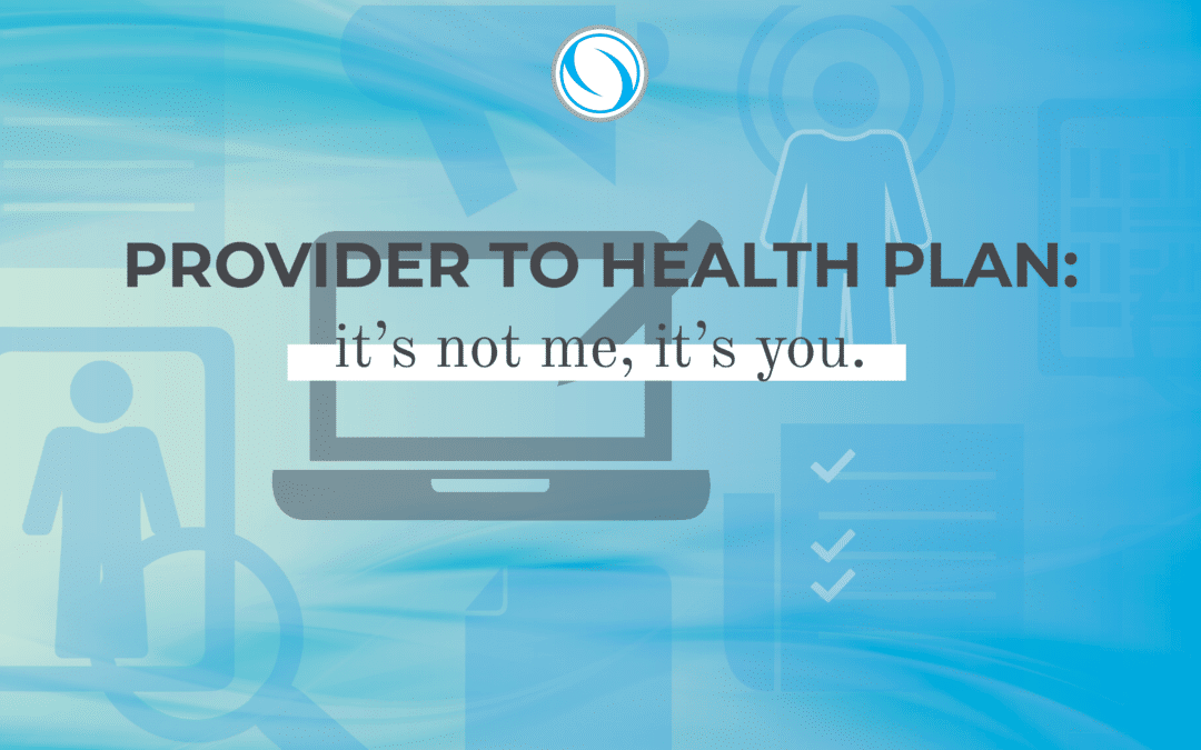 Provider to Health Plan: It's not me, it's you.