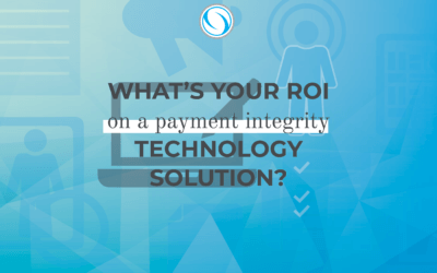 What's your ROI on a Payment Integrity Technology Solution?