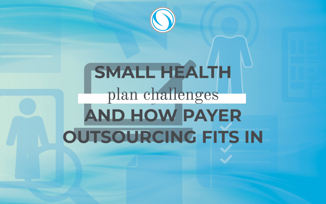 Small Health Plan Challenges and How Payer Outsourcing Fits In