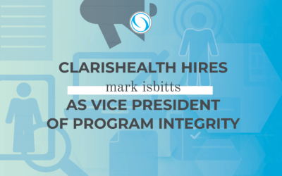 ClarisHealth Hires Mark Isbitts as Vice President of Program Integrity