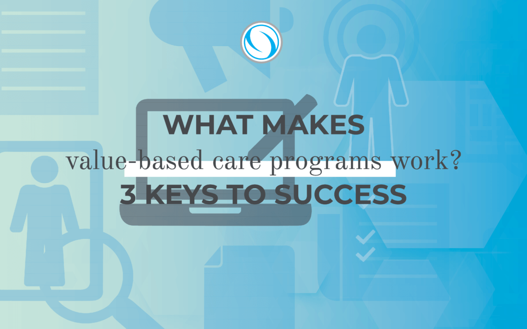 What makes value-based care programs work? 3 keys to success