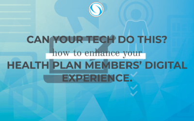 Can your tech do this? How to enhance your health plan members' digital experience.