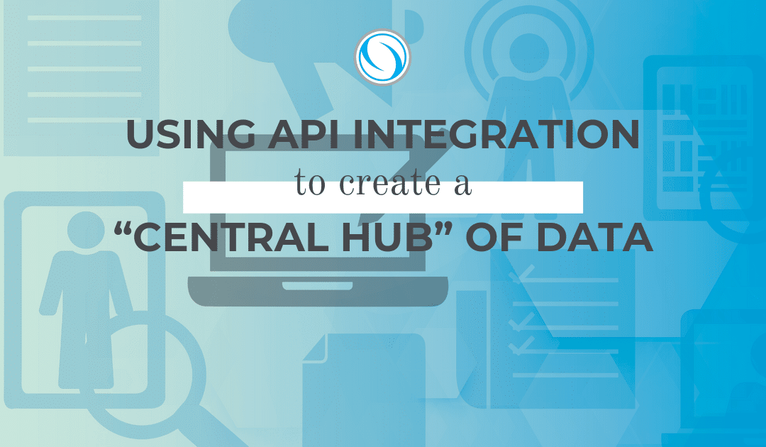 "Using API integration to Create a ""Central Hub"" of Data"