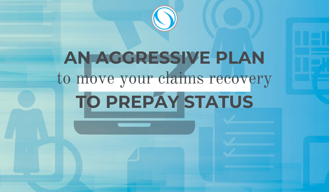 An Aggressive Plan to Move your Claims Recovery to Prepay Status