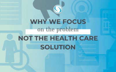 Why we focus on the problem, not the health care solution
