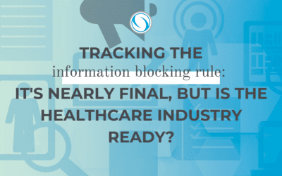 Tracking the Information Blocking Rule: It's nearly final, but is the healthcare industry ready?