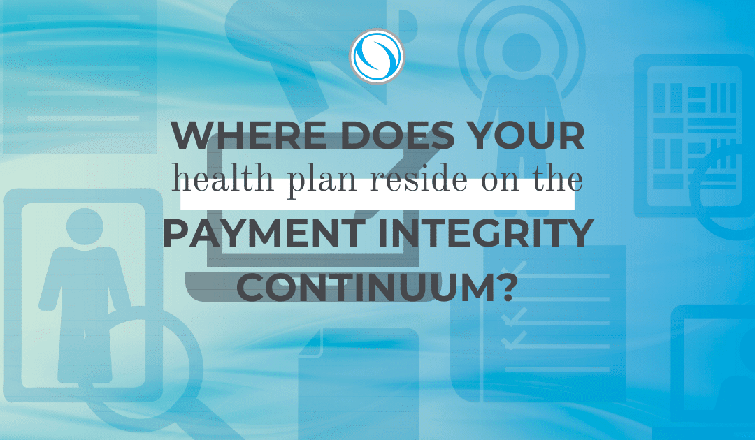 Where does your health plan reside on the payment integrity continuum?