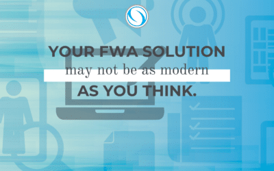 Your FWA solution may not be as modern as you think.