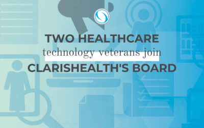 Two Healthcare Technology Veterans Join ClarisHealth's Board