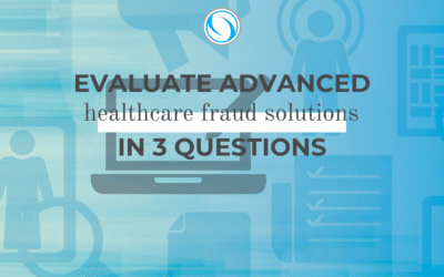 Evaluate Advanced Healthcare Fraud Solutions in 3 Questions