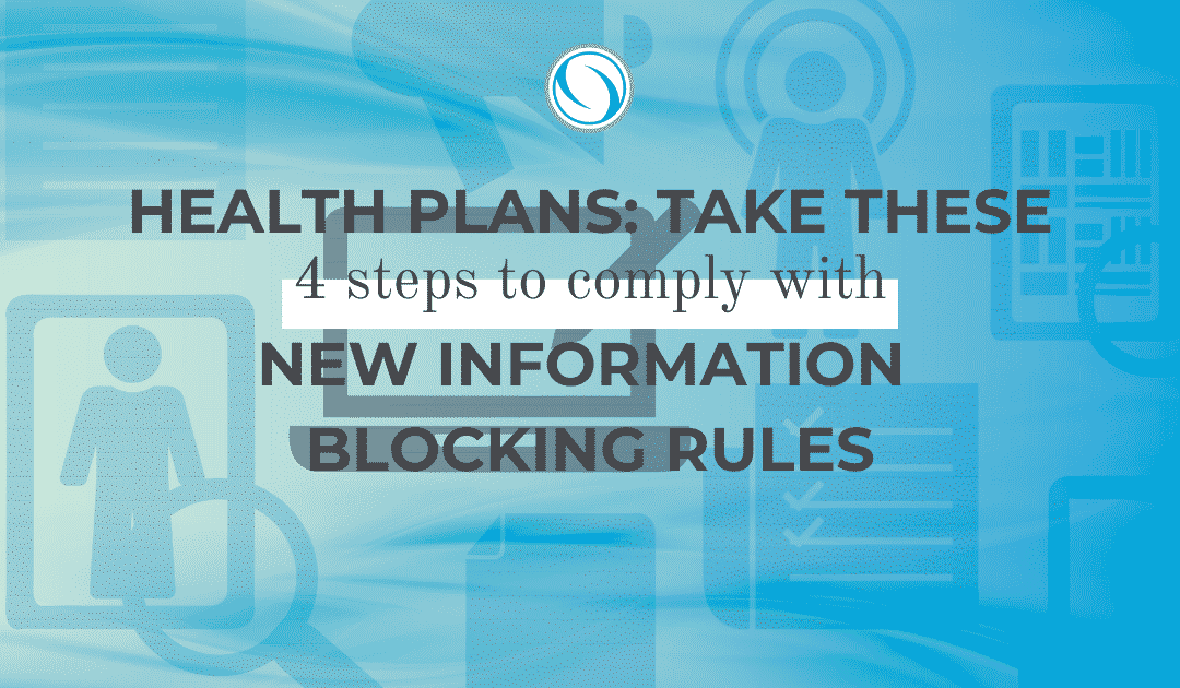 Health Plans: Take These 4 Steps to Comply with New Information Blocking Rules