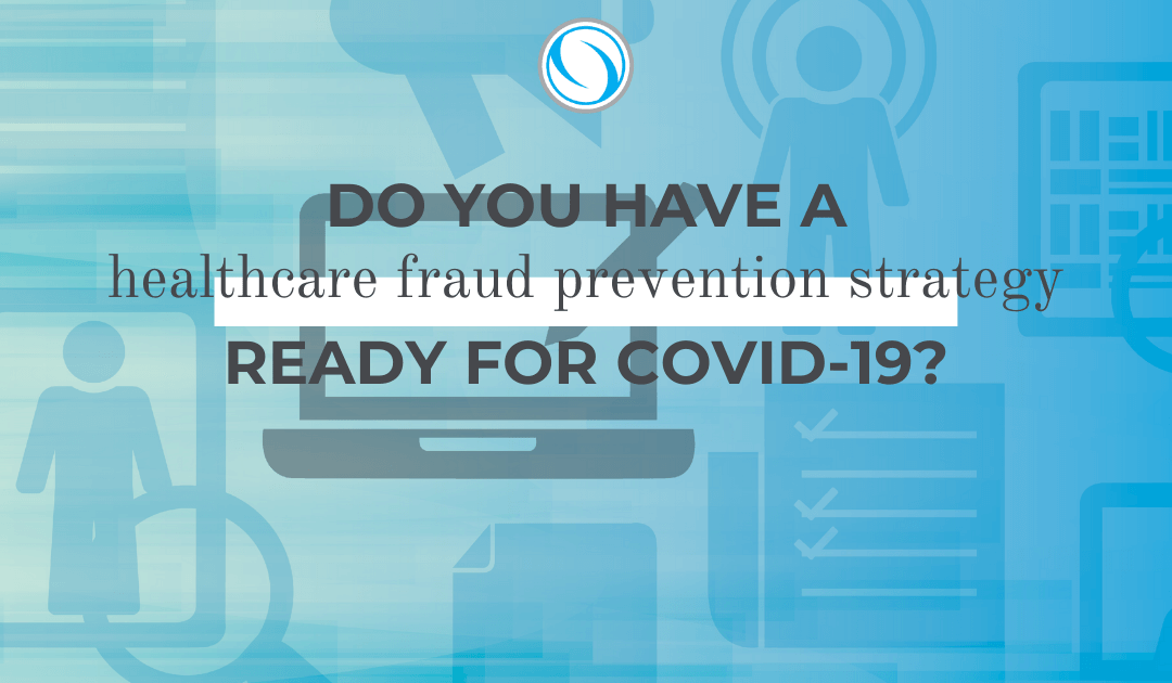 Do You Have a Healthcare Fraud Prevention Strategy Ready for COVID-19?