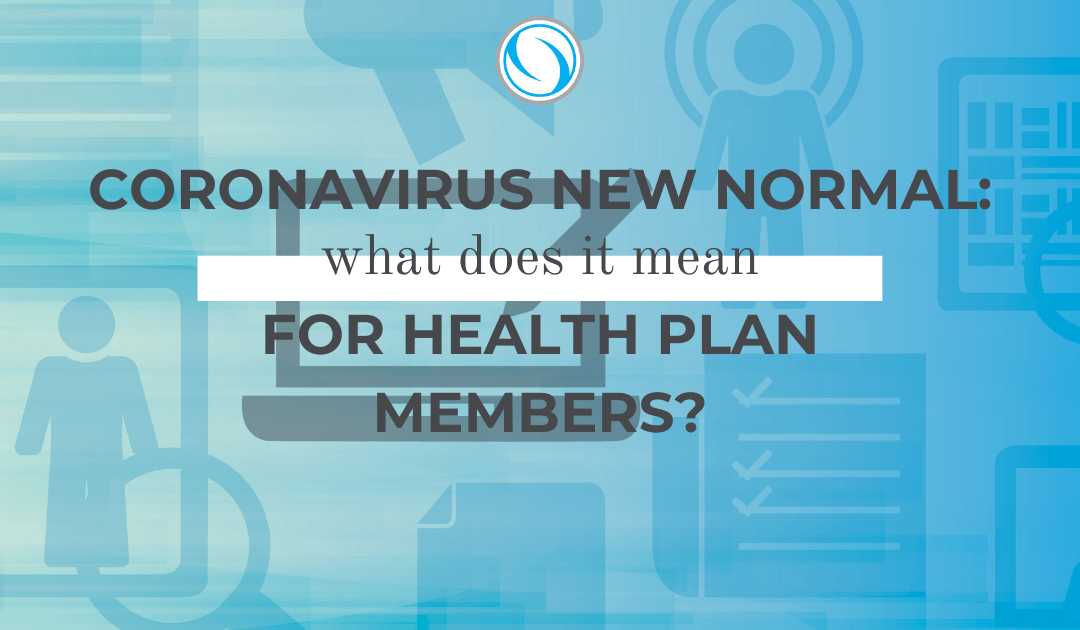 Coronavirus New Normal: What does it mean for health plan members?