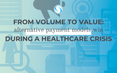 From Volume to Value: Alternative Payment Models Win During a Healthcare Crisis