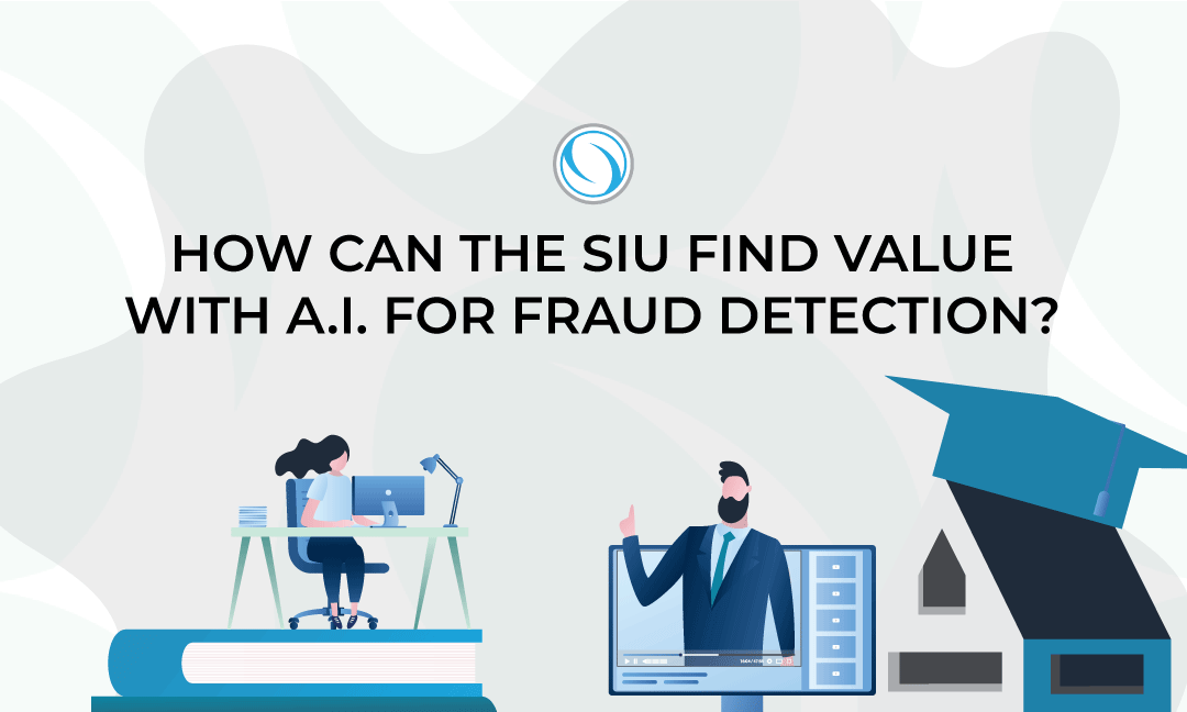 How can the SIU find value with A.I. for fraud detection?
