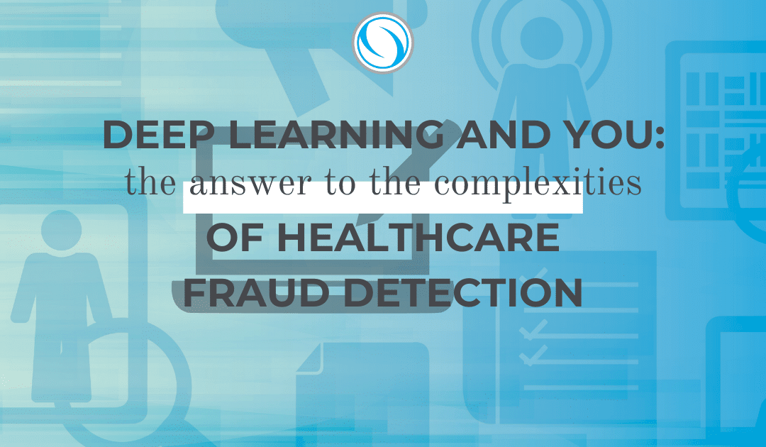 Deep Learning and You: The Answer to the Complexities of Healthcare Fraud Detection