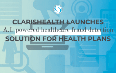 ClarisHealth Launches A.I. Powered Healthcare Fraud Detection Solution for Health Plans