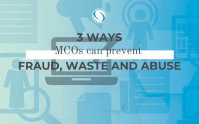 3 Ways MCOs Can Prevent Fraud, Waste and Abuse