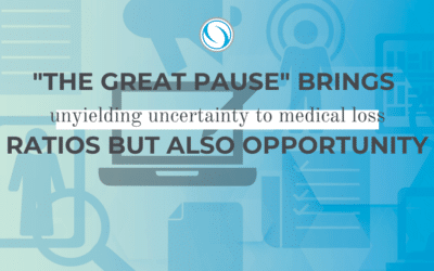 """The Great Pause"" Brings Unyielding Uncertainty to Medical Loss Ratios but Also Opportunity"