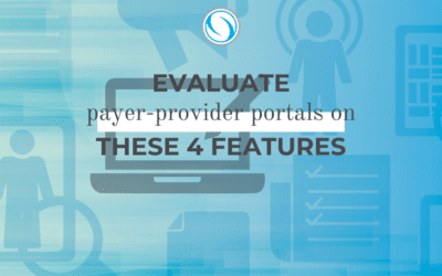 Evaluate Payer-Provider Portals on These 4 Features