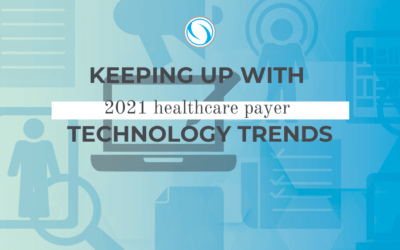 Keeping Up with 2021 Healthcare Payer Technology Trends
