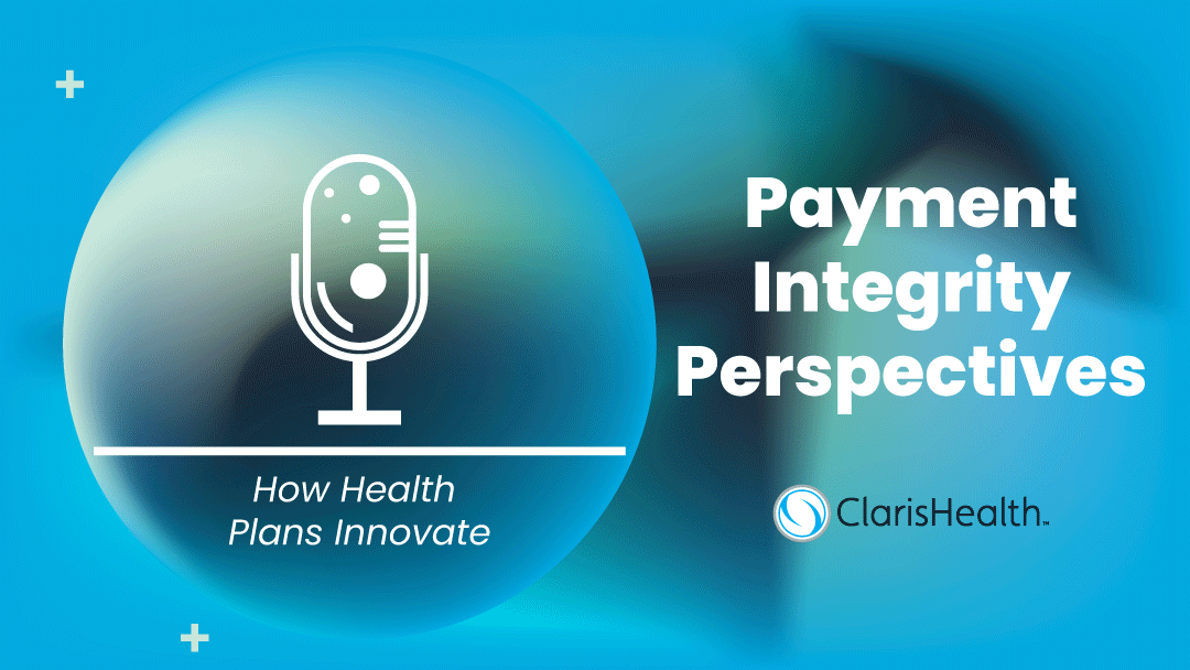 Introducing Payment Integrity Perspectives, A New Podcast from ClarisHealth