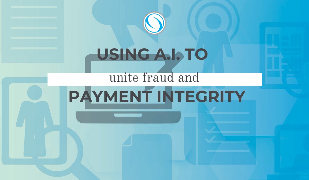 Using A.I. to Unite Fraud and Payment Integrity