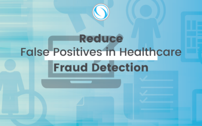 Reduce False Positives in Healthcare Fraud Detection
